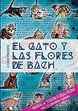 El gato y las flores de Bach. Manual de terapia floral felina para los compañeros...