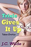 Trixie Gives It Up: Taboo Erotica (English Edition)
