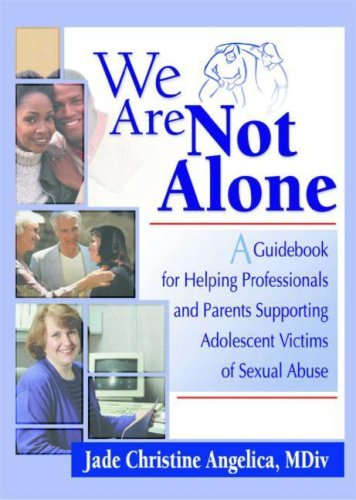 We Are Not Alone: A Guidebook for Helping Professionals and Parents Supporting Adolescent Victims of Sexual Abuse by Jade Christine Angelica (24-Jan-2002) Paperback