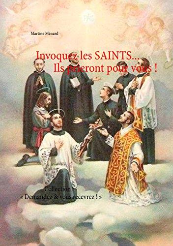 Invoquez les SAINTS... Ils prieront pour vous !: Collection : « Demandez & vous recevrez ! » par Martine Ménard