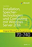 Installation, Speichertechnologien und Computing mit Windows Server 2016: Original Microsoft Prüfungstraining 70-740 (Microsoft Press)
