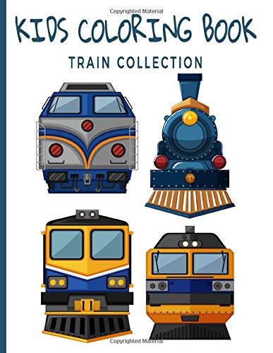Kids Coloring Book Train Collection: For Adults, Teens, Boys, Girls; Fun, Easy and Relaxing Pages; Relaxation and De-Stress; Relief Activity Sheets; Inspire Creativity & Reduce Stress; Color Therapy;