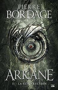 Arkane, tome 2 : La Résurrection par Pierre Bordage
