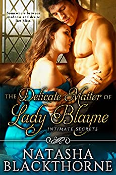 The Delicate Matter of Lady Blayne (Intimate Secrets Book 1) by [Blackthorne, Natasha]