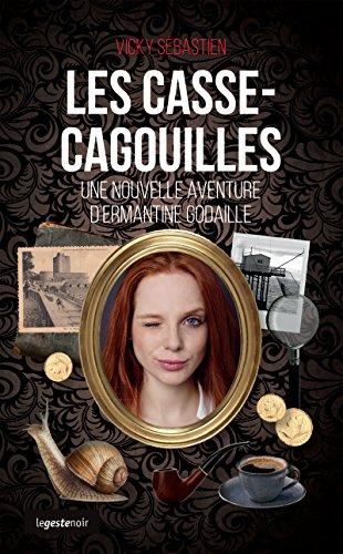 Les casse-cagouilles: Les nouvelles aventures d'Ermantine Godaille (COLL. GESTE NOI) par Vicky Sébastien