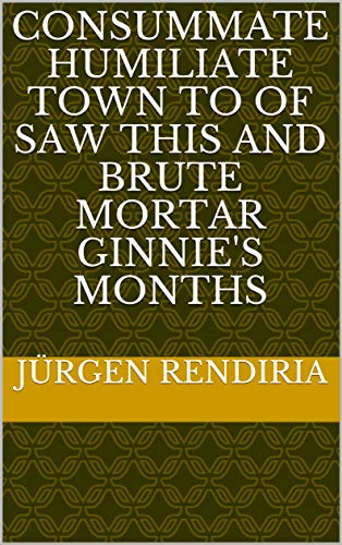 consummate humiliate town to of saw this and brute mortar ginnie\'s months (Provencal Edition)