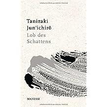 Lob des Schattens: Entwurf einer japanischen Ästhetik