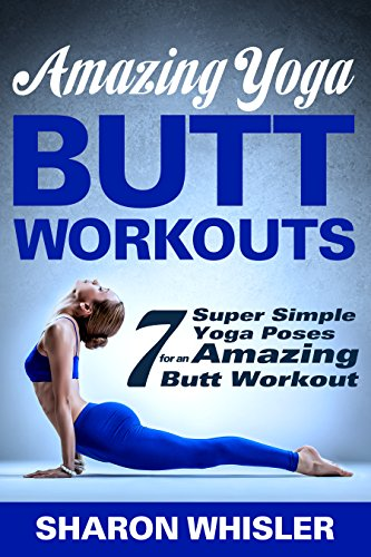 Amazing Yoga Butt Workouts - 7 Super Simple Yoga Poses for ...