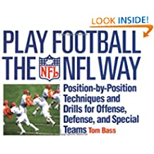 Play Football The NFL Way: Position by position techniques and drills for offense and special teams