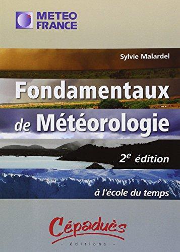 Fondamentaux de Météorologie - 2ème édition - A l'école du temps par Sylvie Malardel