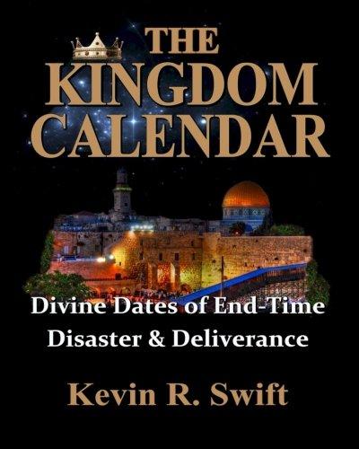 The Kingdom Calendar Divine Dates Of End Time Disaster Deliverance