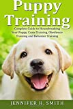 Puppy Training: Complete Guide to Housebreaking Your Puppy, Crate Training, Obedience Training and Behavior Training: Volume 2 (Dog Care)