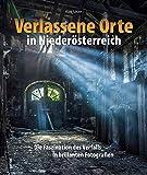 Verlassene Orte in Niederösterreich, die Faszination des Verfalls in rund 120 brillanten Fotografien, die verborgene Welten eröffnen und die Spuren der Vergangenheit einfangen (Sutton Momentaufnahmen)
