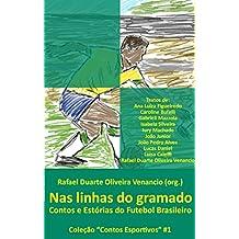 Nas linhas do gramado: Contos e Estórias do Futebol Brasileiro (Contos Esportivos Livro 1) (Portuguese Edition)