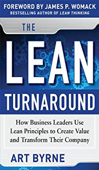 The Lean Turnaround:  How Business Leaders  Use Lean Principles to Create Value and Transform Their Company von [Byrne, Art, Womack, James P.]
