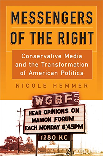 Messengers of the Right: Conservative Media and the Transformation of American Politics (Politics and Culture in Modern America)