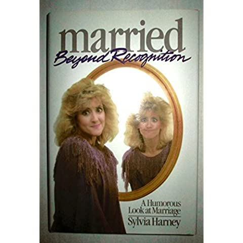 Married Beyond Recognition: A Humorous Look at Marriage by Sylvia Harney (1988-06-02)