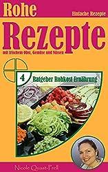 Rohe Rezepte: Einfache Rezepte mit frischem Obst, Gemüse und Nüssen (Ratgeber Rohkost Ernährung 4)