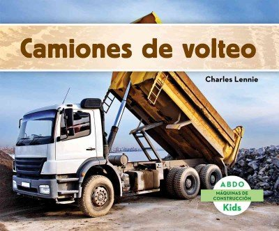 Camiones de Volteo = Dump Trucks (Maquinas De Construccion/Construction Machines)