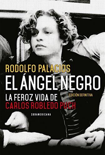 El ángel negro: La feroz vida de Carlos Robledo Puch por Rodolfo Palacios