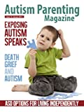 Autism Parenting Magazine Issue 14 - Exposing Autism Speaks: Death grief and Autism, ASD Options for Living Independently