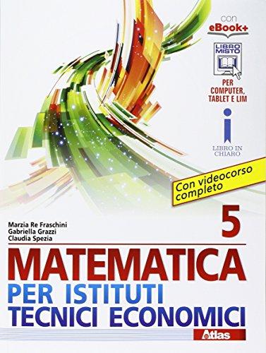 Matematica per istituti tecnici economici 5. Con e-book. Con espansione online. Per le Scuole superiori
