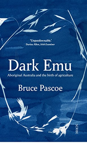 Dark Emu: Aboriginal Australia and the birth of agriculture by [Pascoe, Bruce]