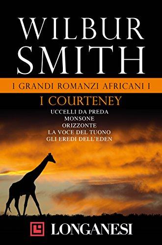 I grandi romanzi africani i. i courteney: uccelli da preda - monsone - orizzonte - la voce del tuono - gli eredi dell'eden
