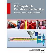 Prüfungsbuch Verfahrensmechaniker: Kunststoff- und Kautschuktechnik