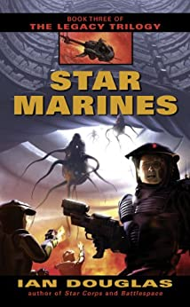 Star Marines (The Legacy Trilogy, Book 3) by [Douglas, Ian]
