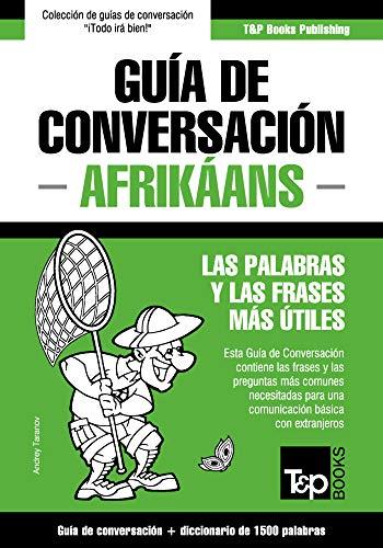 Guía de conversación Español-Afrikáans y diccionario conciso de 1500 palabras (Spanish Edition)