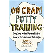 Oh Crap! Potty Training: Everything Modern Parents Need to Know  to Do It Once and Do It Right (English Edition)