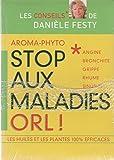 Stop aux maladies ORL ! - Angine, bronchite, grippe, rhume... les huiles et les plantes 100 % efficaces