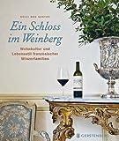 Ein Schloss im Weinberg. Wohnkultur und Lebensstil französischer Winzerfamilien - Solvi dos Santos, Florence Button