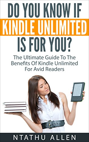 Do You Know If Kindle Unlimited Is For You?: The Ultimate Guide To ...