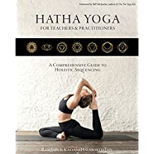 Hatha Yoga for Teachers and Practitioners: A Comprehensive Guide to Holistic Sequencing (English Edition)