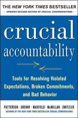 Crucial Accountability: Tools for Resolving Violated Expectations, Broken Commitments, and Bad Behavior, Second Edition by Kerry Patterson (2013-06-18)