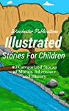 Illustrated Stories for Children: 49 Categorized Stories of Morals, Adventure and History