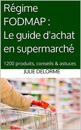Régime FODMAP : Le guide d'achat en supermarché: 1200 produits, conseils & astuces par Julie Delorme