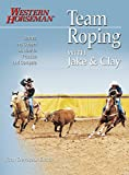 Team Roping with Jake and Clay: Barnes and Cooper on How to Practice and Compete (Western Horseman Books)