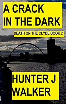 A Crack In The Dark (Death On The Clyde Book 2) by [Walker, Hunter J]