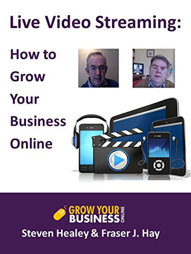 Live Video Streaming: How to grow your business online (English Edition) -