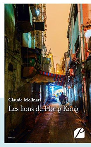 Les lions de Hong Kong - Claude Molinari (2018)