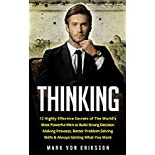 Thinking: 12 Highly Effective Secrets of The World's Most Powerful Men to Build Strong Decision Making Prowess, Better Problem-Solving Skills & Always ... (Human Psychology Series) (English Edition)