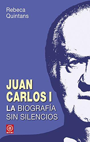 Juan Carlos I. La biografía. La biografía sin silencios de un Borbón (Anverso) por Rebeca Quintans