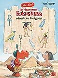 Alles klar! Der kleine Drache Kokosnuss erforscht das Alte Ägypten: Mit zahlreichen Sach- und Kokosnuss-Illustrationen (Drache-Kokosnuss-Sachbuchreihe, Band 3)
