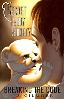 Secret Teddy Society: Breaking The Code (English Edition) de [Gilmore, JS]