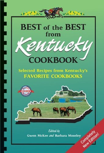 Best of the Best from Kentucky Cookbook: Selected Recipes from Kentucky's Favorite Cookbooks (Best of the Best State Cookbook Series) Kentucky Derby recipes included! by Barbara Moseley (Editor) Gwen McKee (Editor) (2005-08-30)