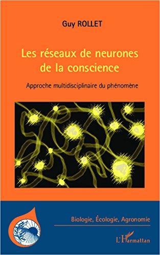 Les réseaux de neurones de la conscience: Approche multidisciplinaire du phénomène