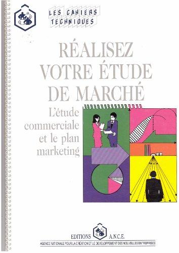 Realisez votre etude de marche l'etude commerciale et le plan marketing par Ance/C.T.